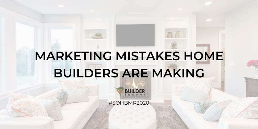 Marketing Mistakes Home Builders Are Making