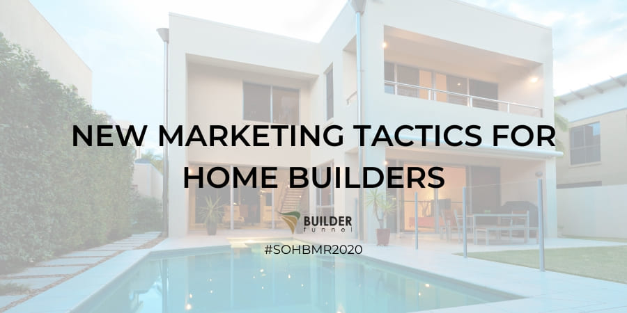 New Marketing Tactics for Home Builders