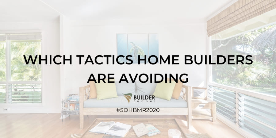 Which Tactics Home Builders Are Avoiding