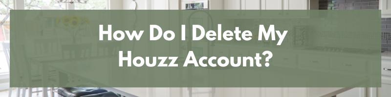 How Do I Delete My Houzz Account?