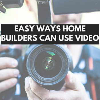 3 Easy Ways Home Builders Can Start Using Video Marketing