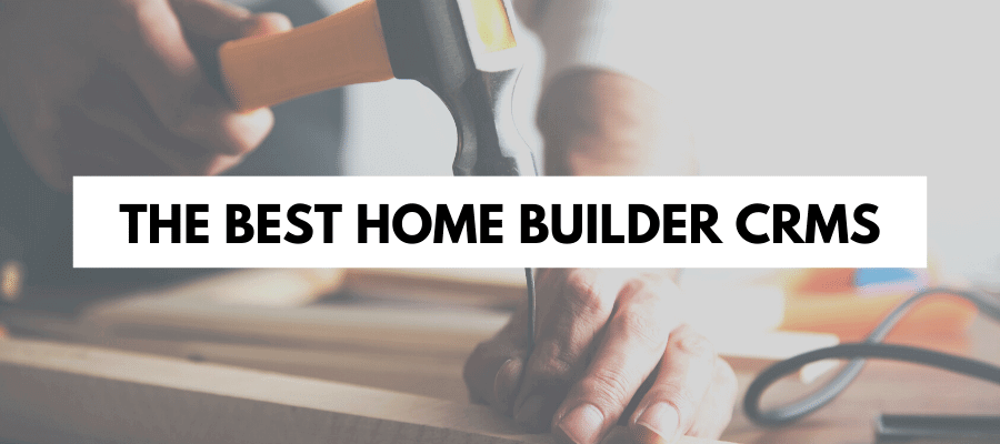 The best home builder CRMs