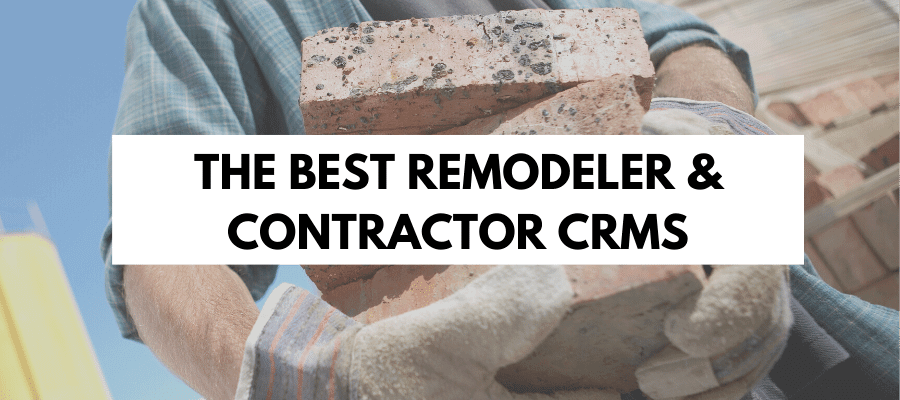 The best remodeler and contractor CRMs