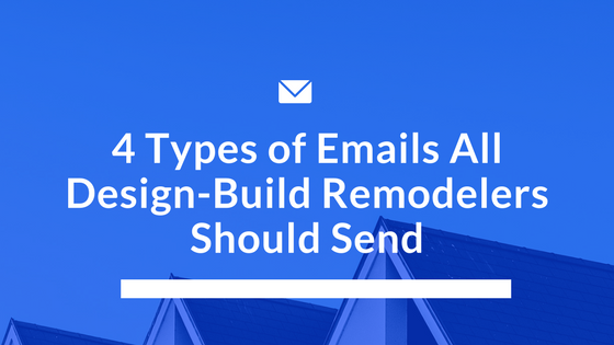 4 Types of Emails All Design Build Remodelers Should Send